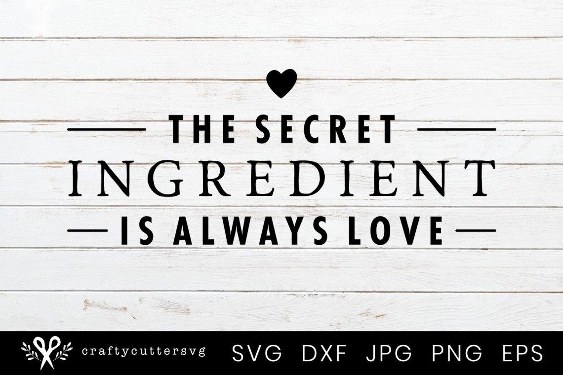 Download Kitchen Sign SVG | The secret ingredient is always love ...