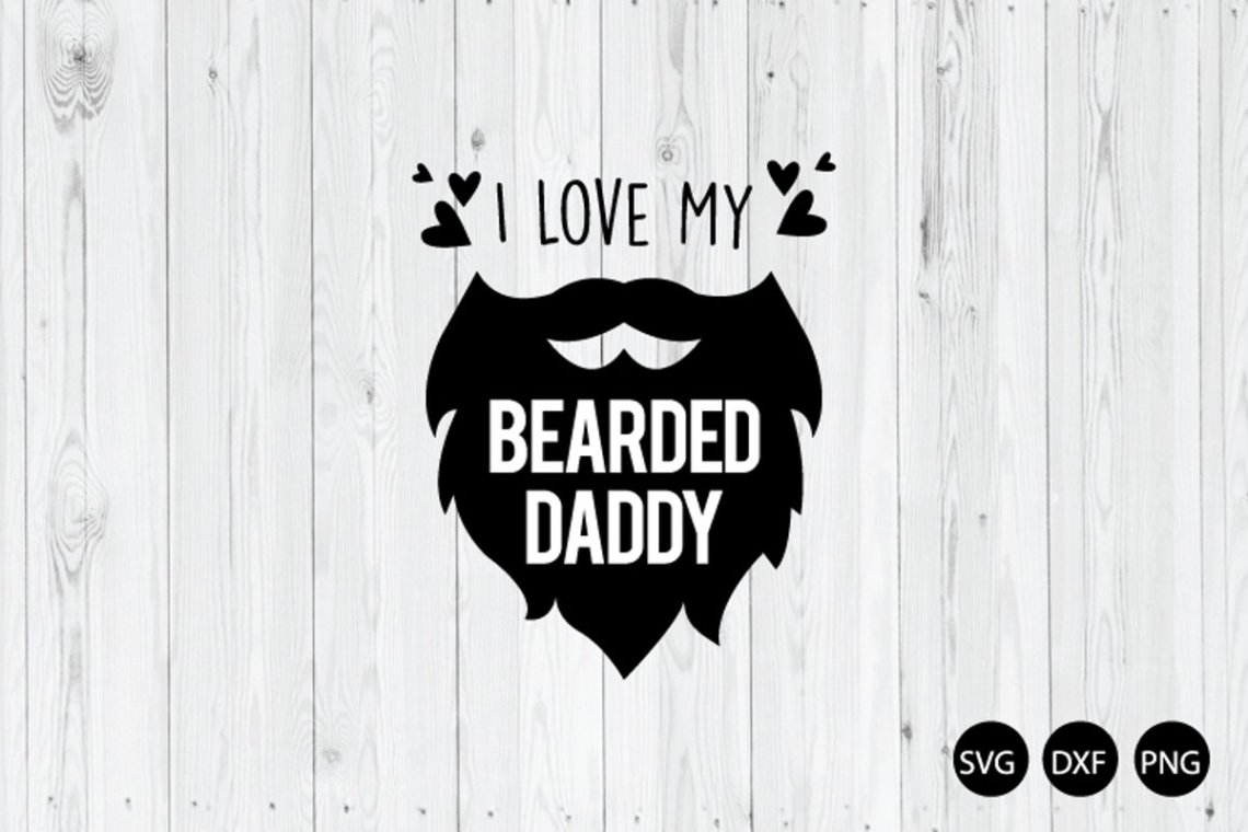 Download I Love My Bearded Daddy SVG, Beard Quote SVG (663306 ...