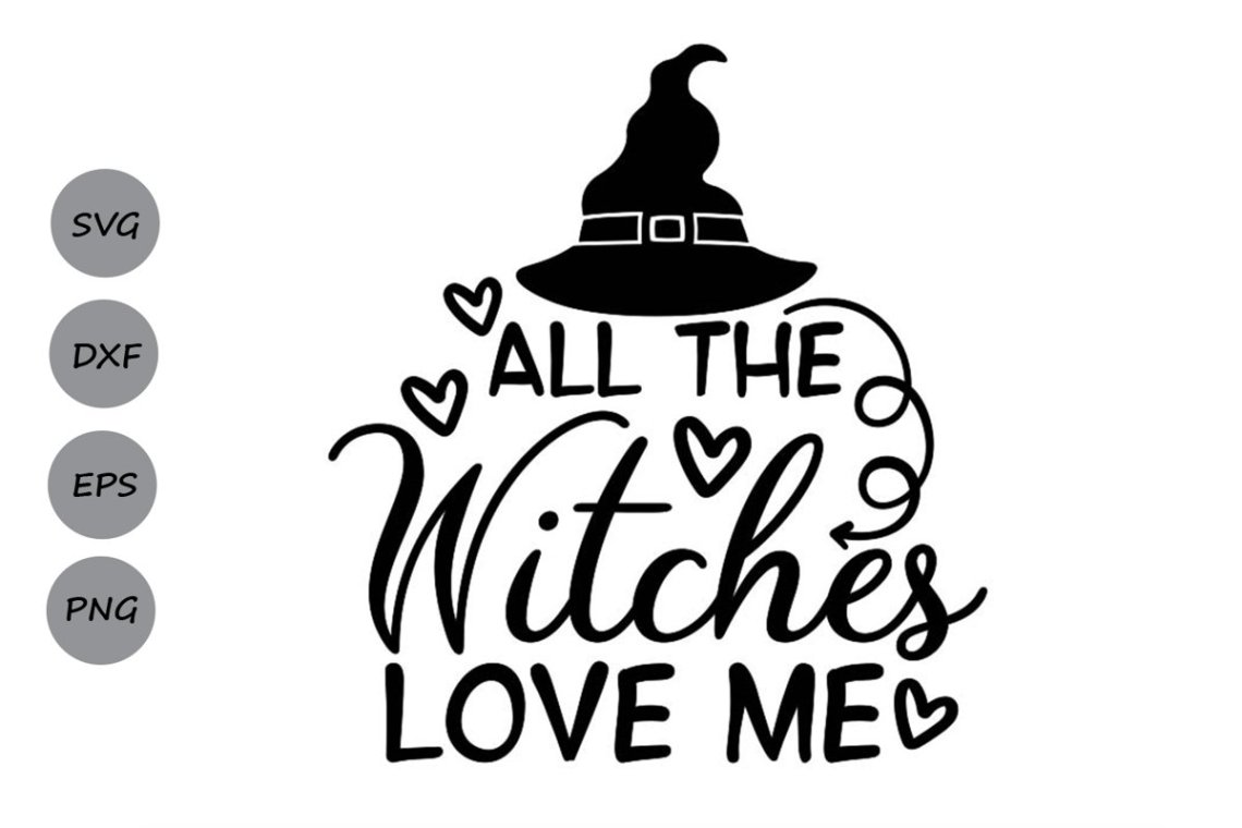Download All The Witches Love Me Svg, Halloween Svg, Witch Svg ...