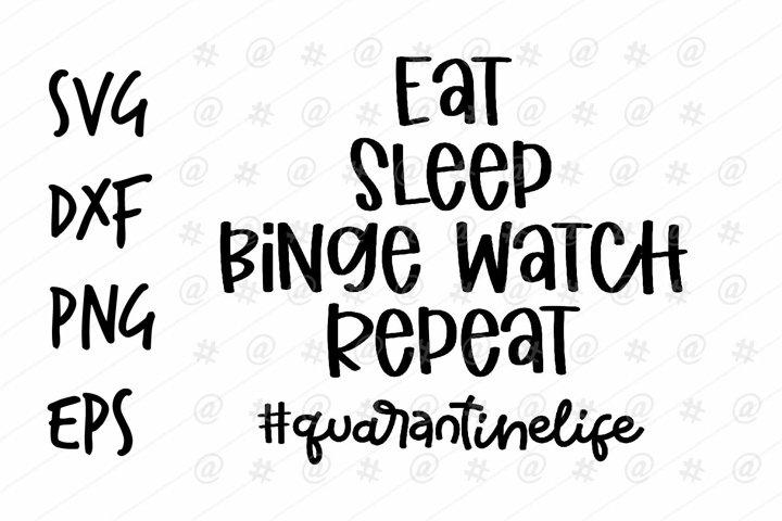 Eat Sleep Binge Watch Repeat Quarantine life SVG design