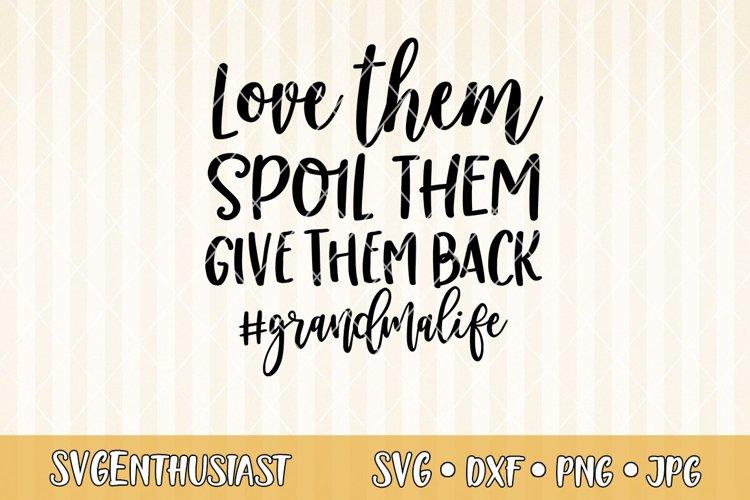 Download Love them spoil them give them back grandma life SVG cut ...