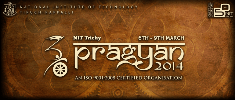 Pragyaan 2014 - Techno-Management Fest of NIT Trichy from March 6-9, 2014