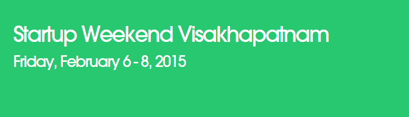 Startup Weekend Visakhapatnam from February 6-8, 2015
