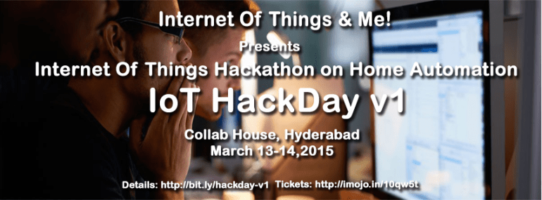 IoT HackDay v1 in Hyderabad from March 13-14, 2015
