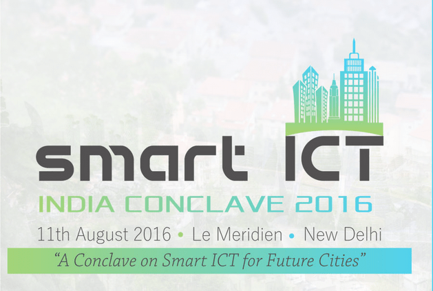 Smart ICT India Conclave in New Delhi on August 11, 2016