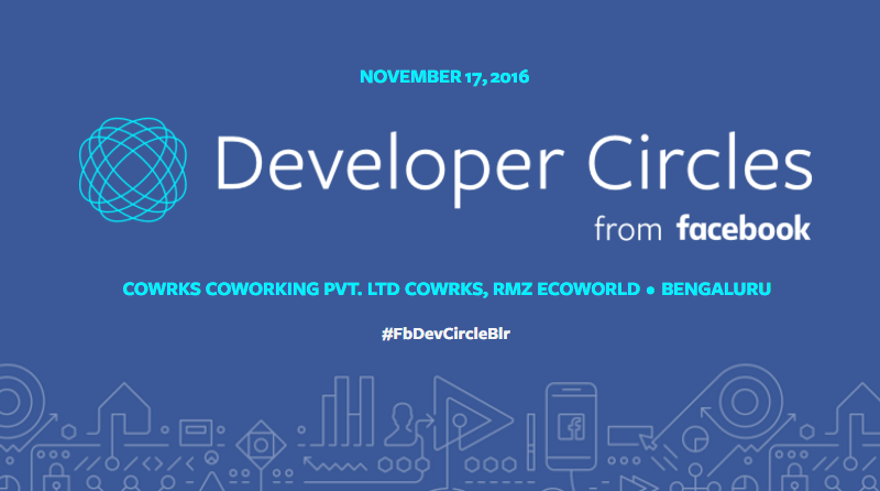 Developer Circles from Facebook Meetup in Bangalore on November 17, 2016