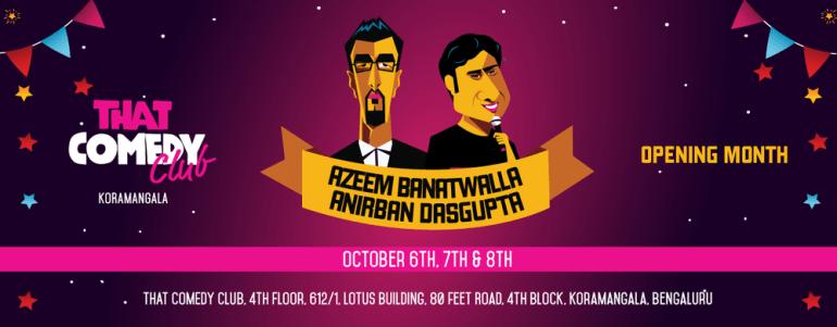 That Comedy Club feat. Azeem Banatwalla and Anirban Dasgupta from October 6-8, 2017