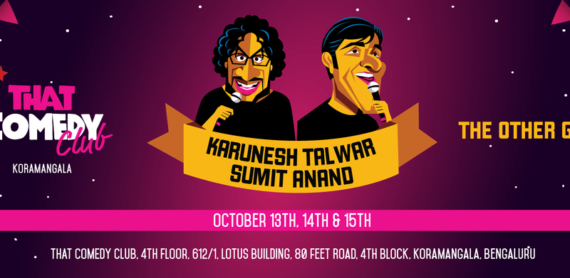 That Comedy Club feat. Karunesh Talwar and Sumit Anand in Bengaluru from October 13-15, 2017