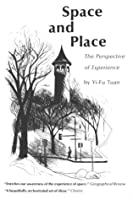 Space And Place: The Perspective of Experience by Yi-Fu