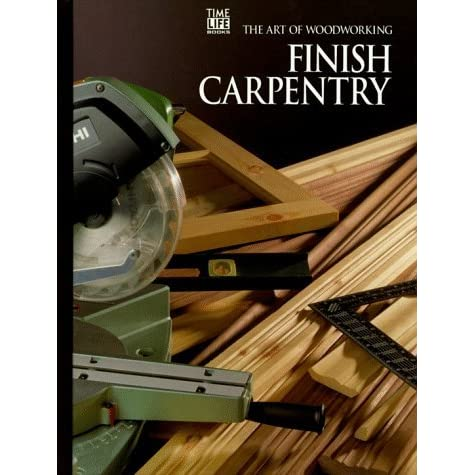 Finish Carpentry by TimeLife Books  Reviews Discussion Bookclubs Lists