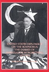 United States Diplomacy On The Bosphorus: The Diaries Of Ambassador Morgenthau 1913 1916