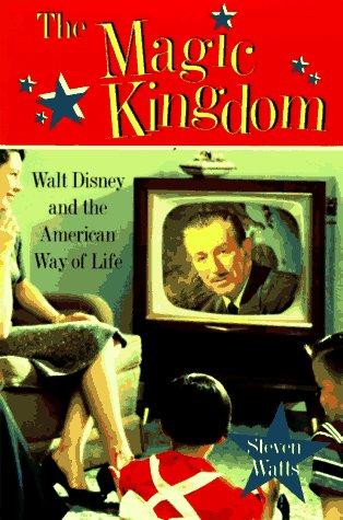 The American Way Of Life : american, Magic, Kingdom:, Disney, American, Steven, Watts