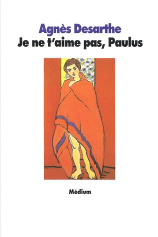Je Ne T Aime Pas : T'aime, Paulus, Agnès, Desarthe
