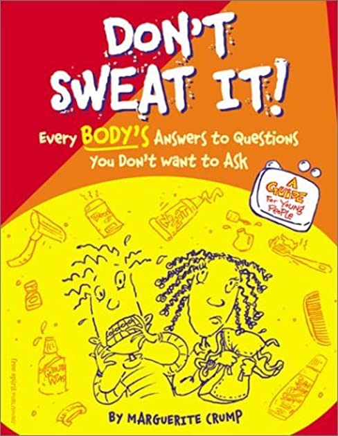 Don't Sweat It!: Every Body's Answers to Questions You Don't Want to Ask by Marguerite Crump