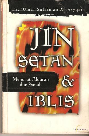 Jin Setan Iblis : setan, iblis, Al-Jinn, Al-Syayathin, Setan, Iblis, Menurut, Alquran, Sunah, عمر, سليمان, عبد, الله, الأشقر