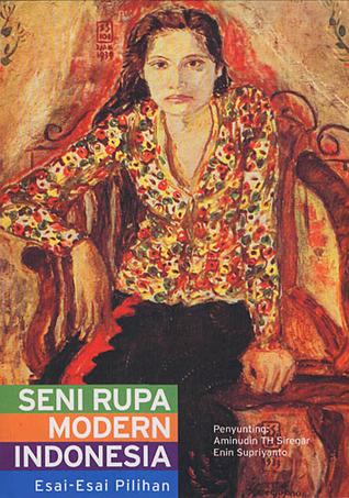 Seni Rupa Modern : modern, Modern, Indonesia:, Esai-esai, Pilihan, Aminudin, Siregar