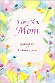 Mom I Love You : Collection, Poems, Morris