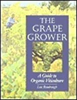 The Grape Grower A Guide To Organic Viticulture By Lon Rombough