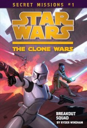 Breakout Squad (Star Wars: The Clone Wars Secret Missions, #1)