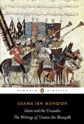 Islam and the Crusades: The Writings of Usama ibn Munqidh