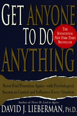 Download Get Anyone to Do Anything: Never Feel Powerless Again--With Psychological Secrets to Control and Influence Every Situation