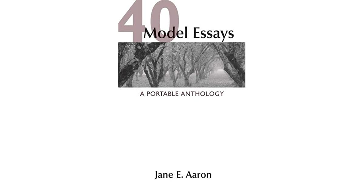 40 Model Essays: A Portable Anthology by Jane E. Aaron