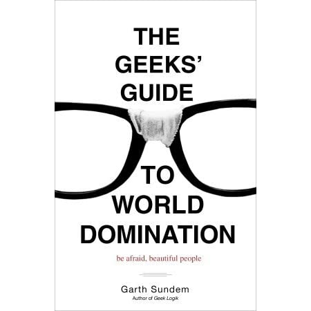The Geeks' Guide to World Domination: Be Afraid, Beautiful