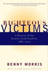 Righteous Victims: A History of the Zionist-Arab Conflict, 1881-1998