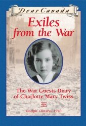 Exiles from the War: The War Guest Diary of Charlotte Mary Twiss (Dear Canada)