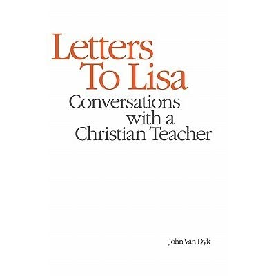 Letters to Lisa: Conversations with a Christian Teacher by