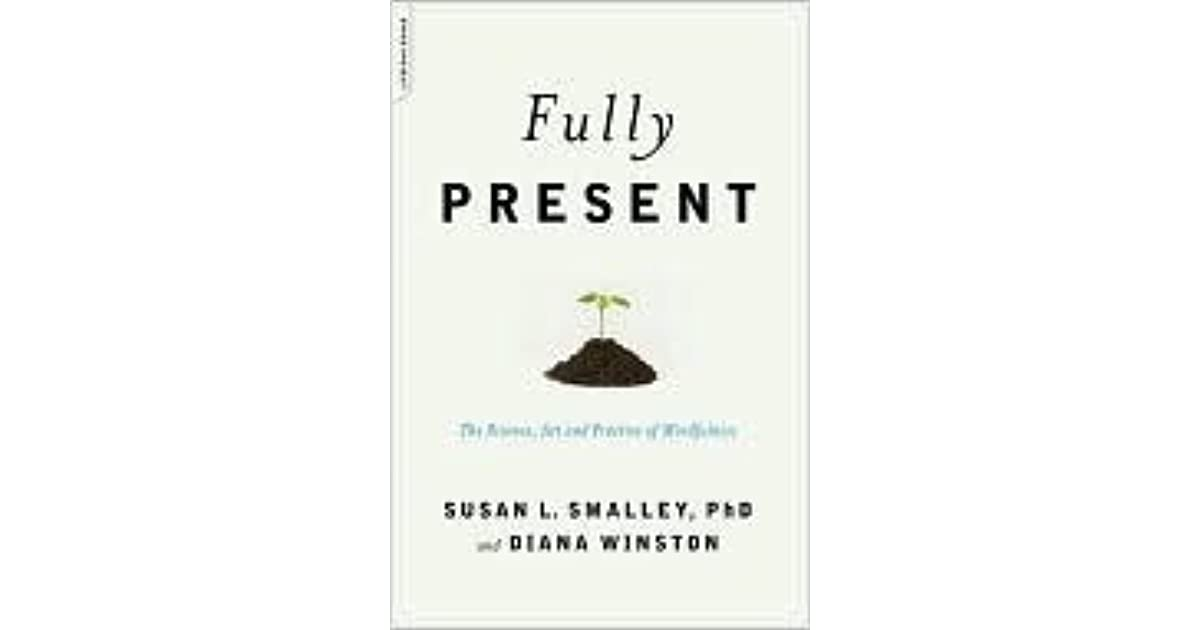 Fully Present: The Science, Art, and Practice of