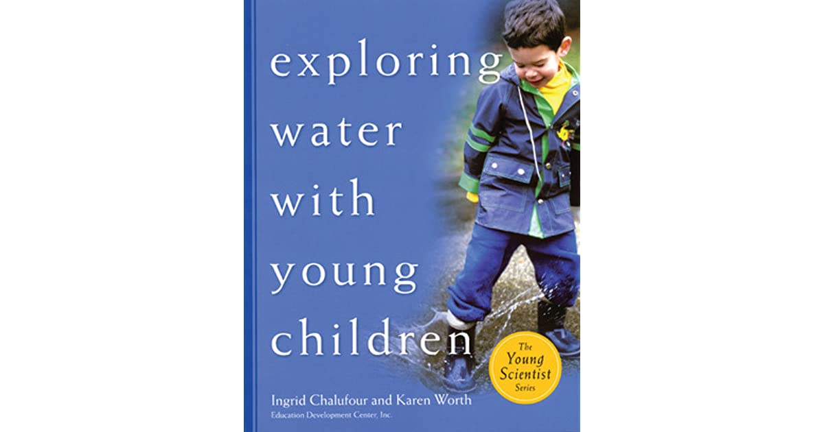 Exploring Water With Young Children By Ingrid Chalufour
