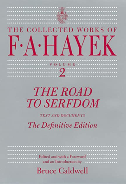 The Road to Serfdom: Text and Documents--The Definitive Edition by Friedrich A. Hayek