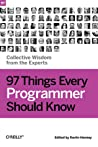 97 Things Every Programmer Should Know: Collective Wisdom from the Experts