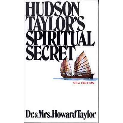 Hudson Taylor's Spiritual Secret by Howard Taylor