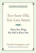 Download Too Soon Old, Too Late Smart: Thirty True Things You Need to Know Now
