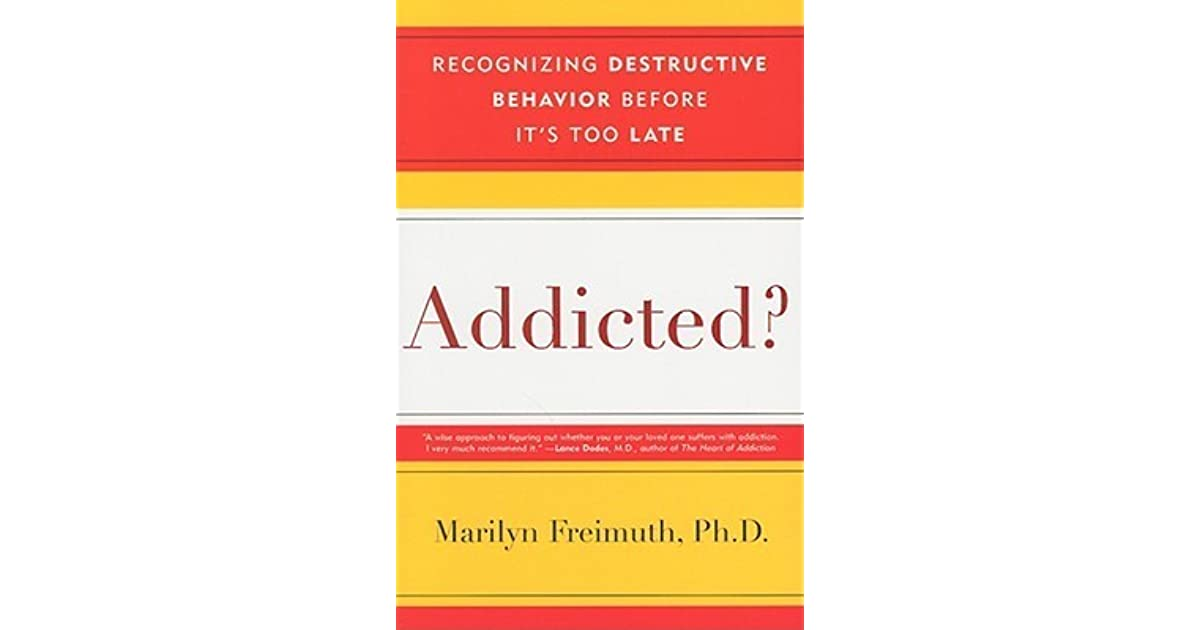 Addicted? Recognizing Destructive Behaviors Before It's Too Late By