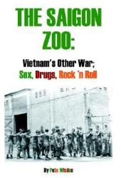 The Saigon Zoo: Vietnam's Other War: Sex, Drugs, Rock 'n Roll