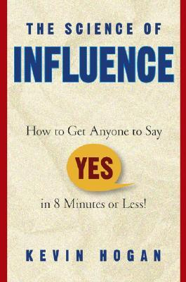 Download The Science of Influence: How to Get Anyone to Say