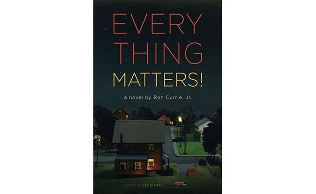 Everything Matters By Ron Currie Jr