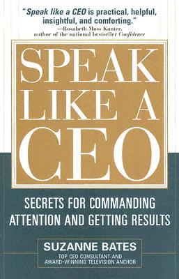 Download Speak Like a CEO: Secrets for Commanding Attention and Getting Results: Secrets for Communicating Attention and Getting Results