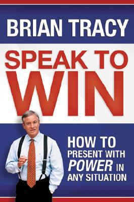 Download Speak to Win: How to Present with Power in Any Situation
