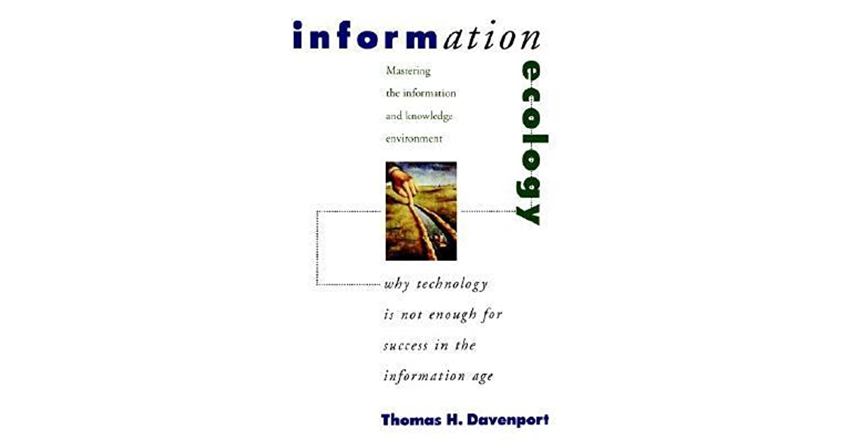 Information Ecology. Mastering The Information and