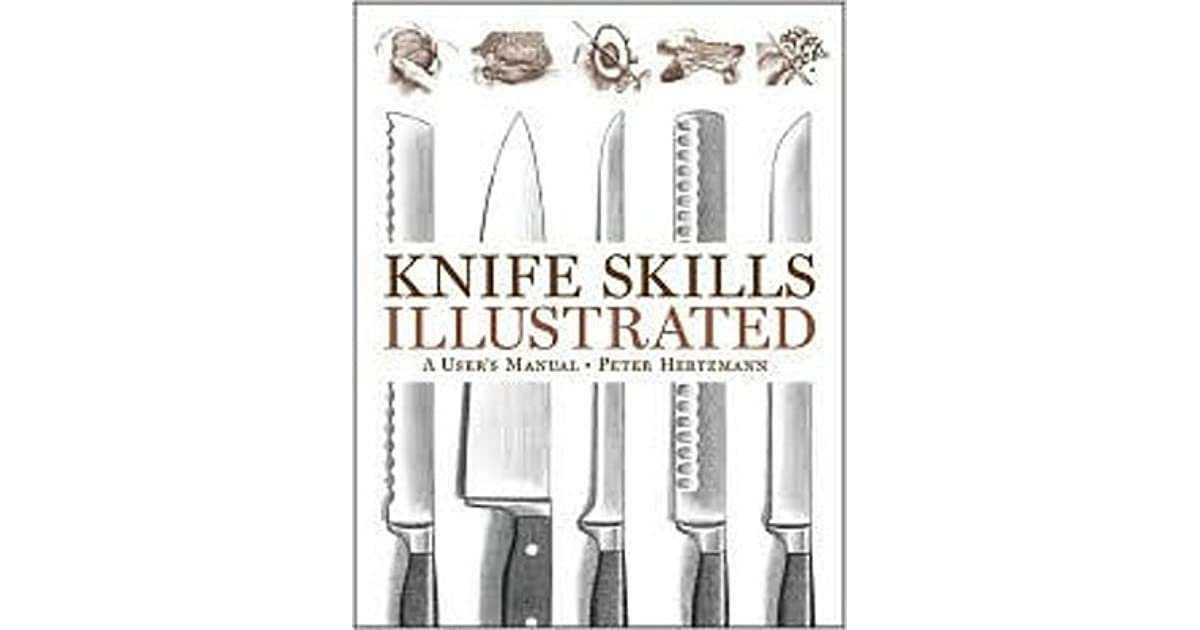 Knife Skills Illustrated: A User's Manual by Peter Hertzmann