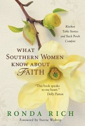What Southern Women Know about Faith: Celebrating a Heritage of Grace and Strength