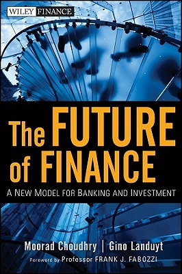 Download The Future of Finance: A New Model for Banking and Investment