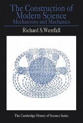 The Construction of Modern Science: Mechanisms and Mechanics