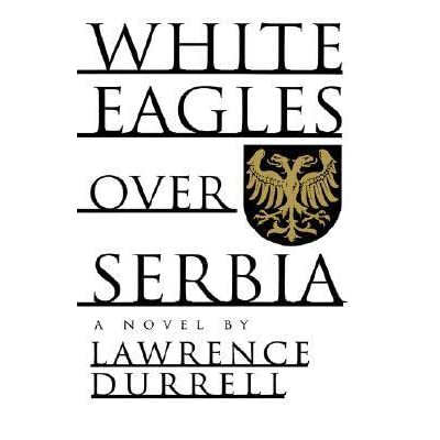 White Eagles Over Serbia by Lawrence Durrell — Reviews