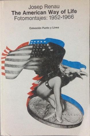 The American Way Of Life : american, American, Life:, Fotomontajes:, 1952-1966, Josep, Renau