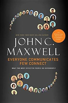 Download Everyone Communicates, Few Connect: What the Most Effective People Do Differently